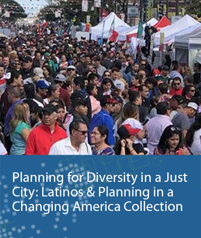 Planning for Diversity in a Just City: Latinos & Planning in a Changing America Collection