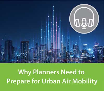 Why Planners Need to Prepare for Urban Air Mobility