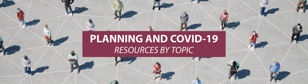 Illustration of people on linked diagonal sidewalks with the text: Planning and COVID-19: Resources by Topic.